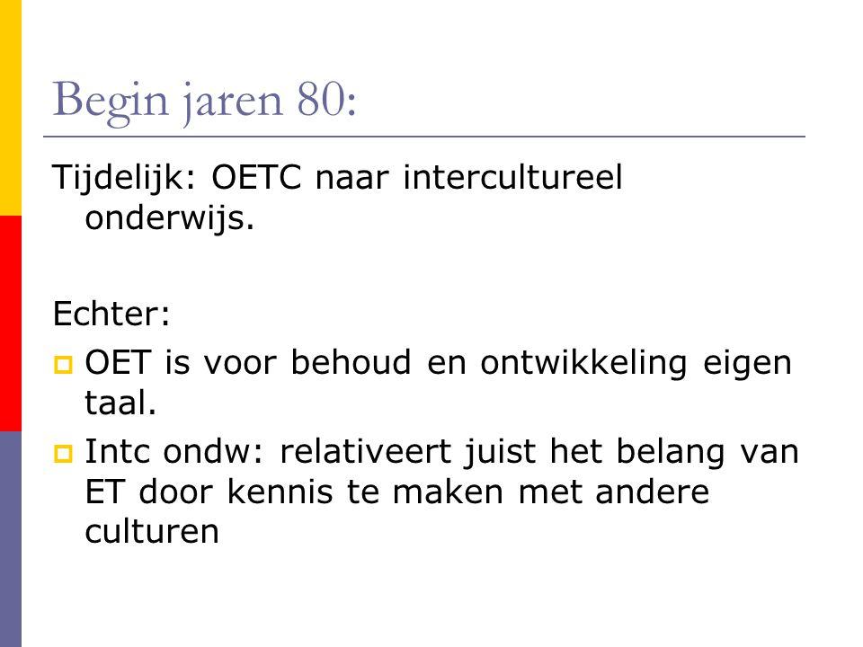 Begin jaren 80: Tijdelijk: OETC naar intercultureel onderwijs. Echter: