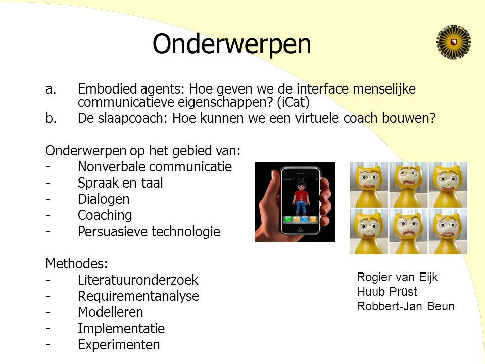 Onderwerpen Embodied agents: Hoe geven we de interface menselijke communicatieve eigenschappen (iCat)