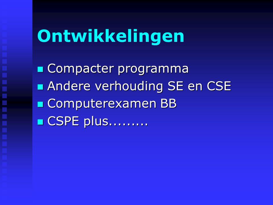 Ontwikkelingen Compacter programma Andere verhouding SE en CSE