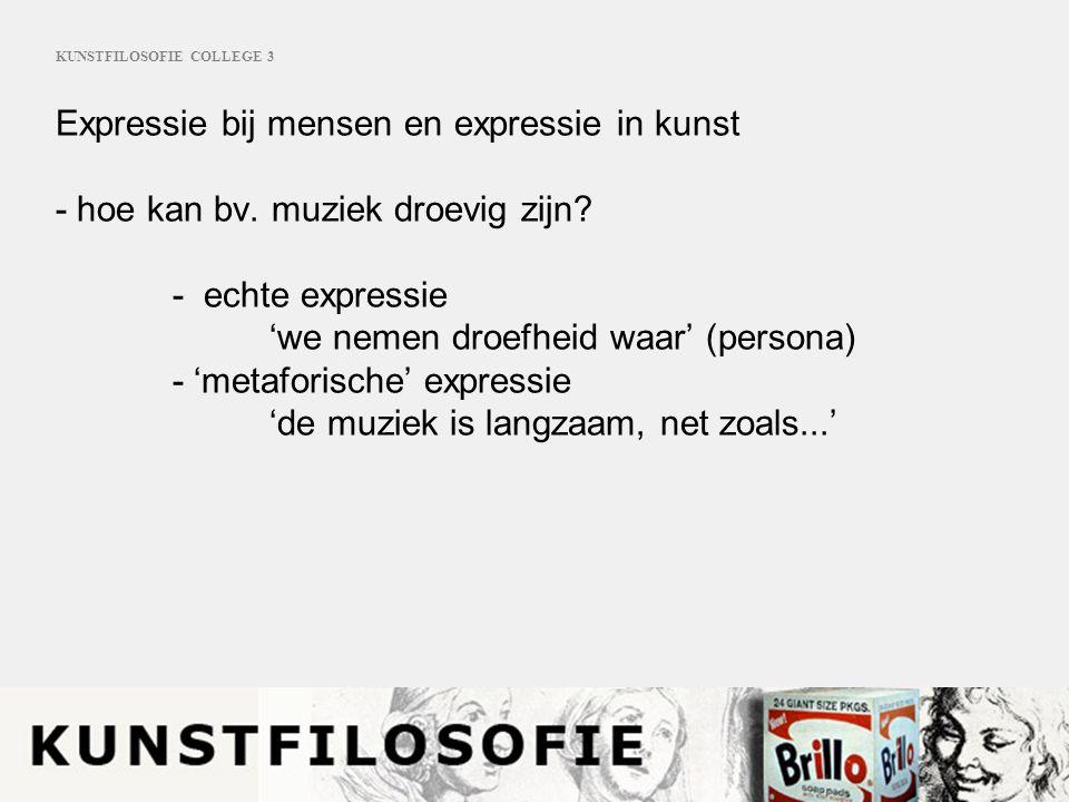 KUNSTFILOSOFIE COLLEGE 3 Expressie bij mensen en expressie in kunst - hoe kan bv.
