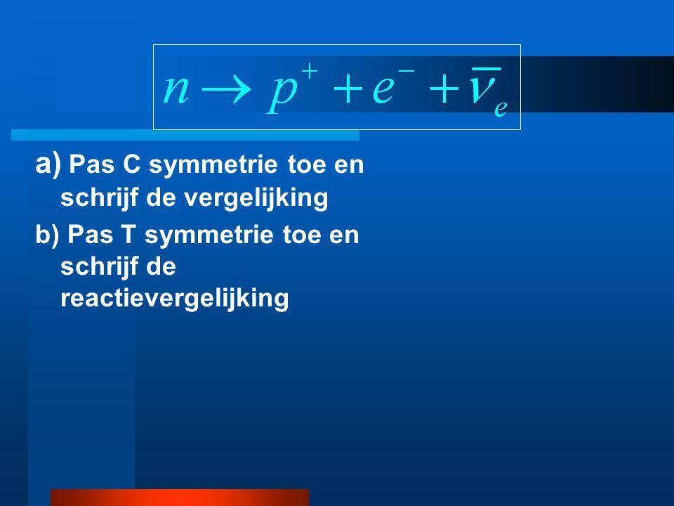 a) Pas C symmetrie toe en schrijf de vergelijking