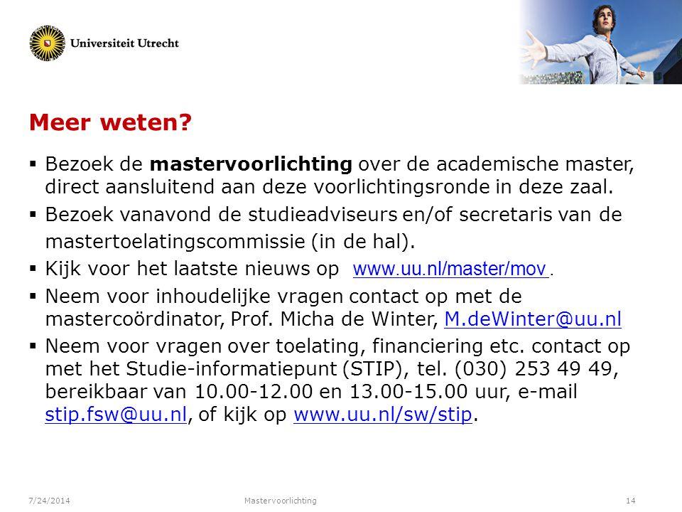 Meer weten Bezoek de mastervoorlichting over de academische master, direct aansluitend aan deze voorlichtingsronde in deze zaal.