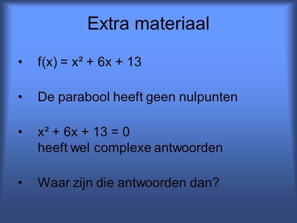 Extra materiaal f(x) = x² + 6x + 13 De parabool heeft geen nulpunten