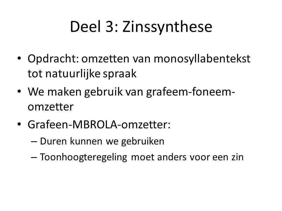 Deel 3: Zinssynthese Opdracht: omzetten van monosyllabentekst tot natuurlijke spraak. We maken gebruik van grafeem-foneem-omzetter.