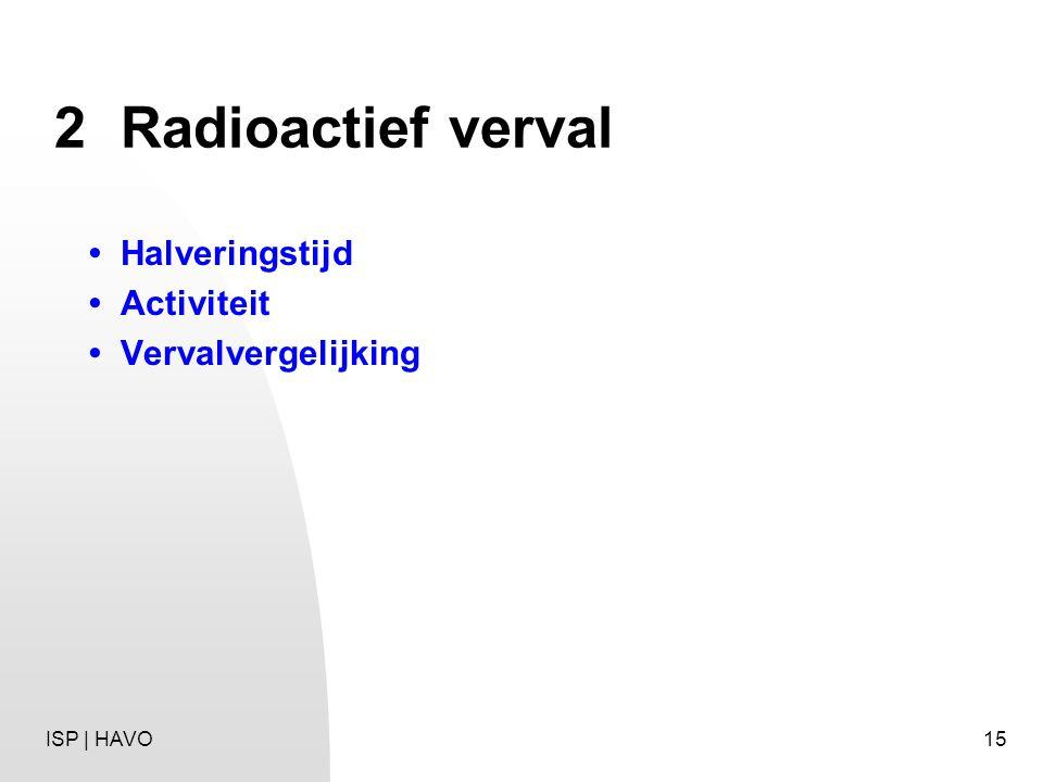 2 Radioactief verval • Halveringstijd • Activiteit
