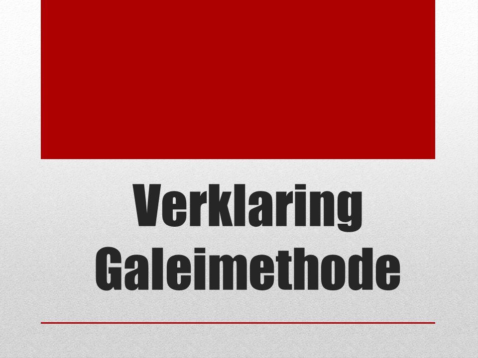Verklaring Galeimethode