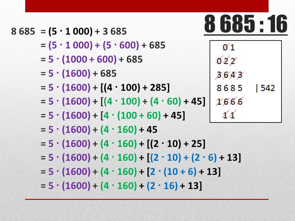 8 685 : 16 8 685 = (5  1 000) + 3 685. = (5  1 000) + (5  600) + 685. = 5  (1000 + 600) + 685.