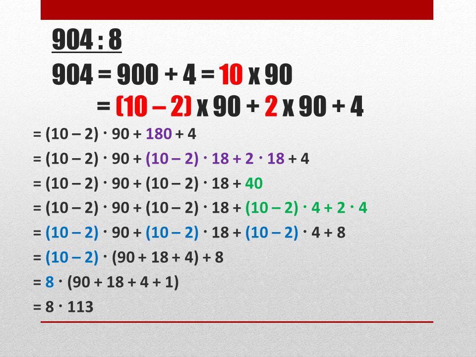 904 : 8 904 = 900 + 4 = 10 x 90. = (10 – 2) x 90 + 2 x 90 + 4.