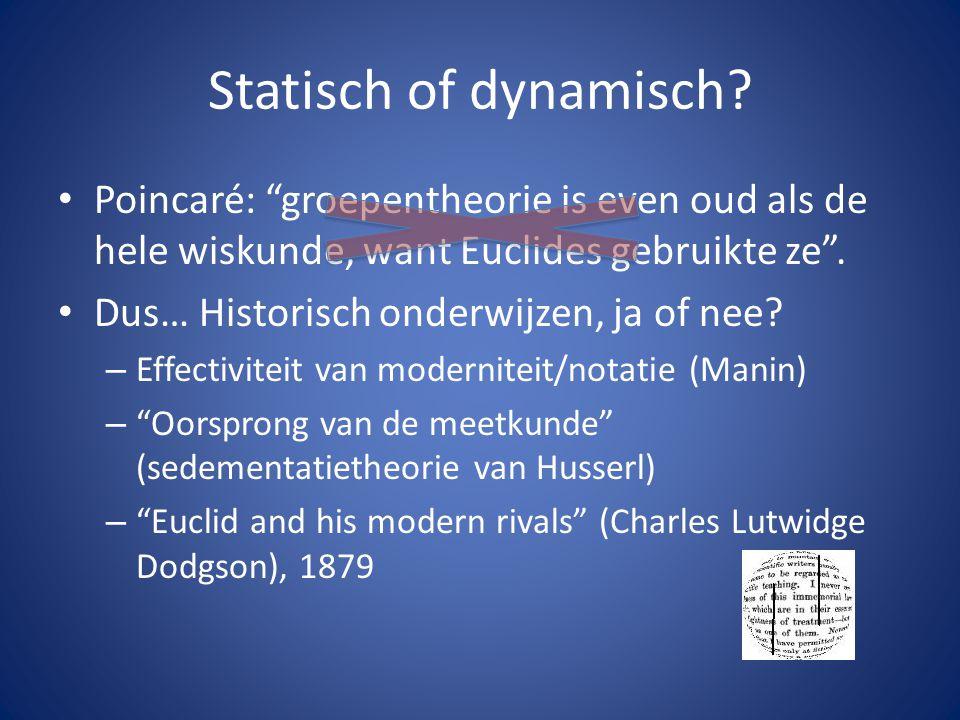 Statisch of dynamisch Poincaré: groepentheorie is even oud als de hele wiskunde, want Euclides gebruikte ze .