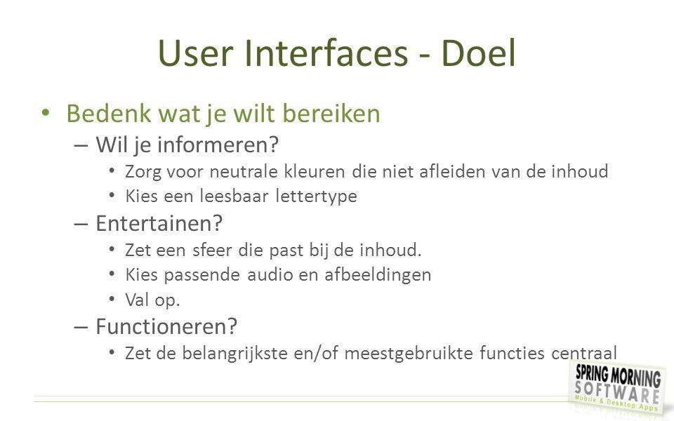 User Interfaces - Doel Bedenk wat je wilt bereiken Wil je informeren