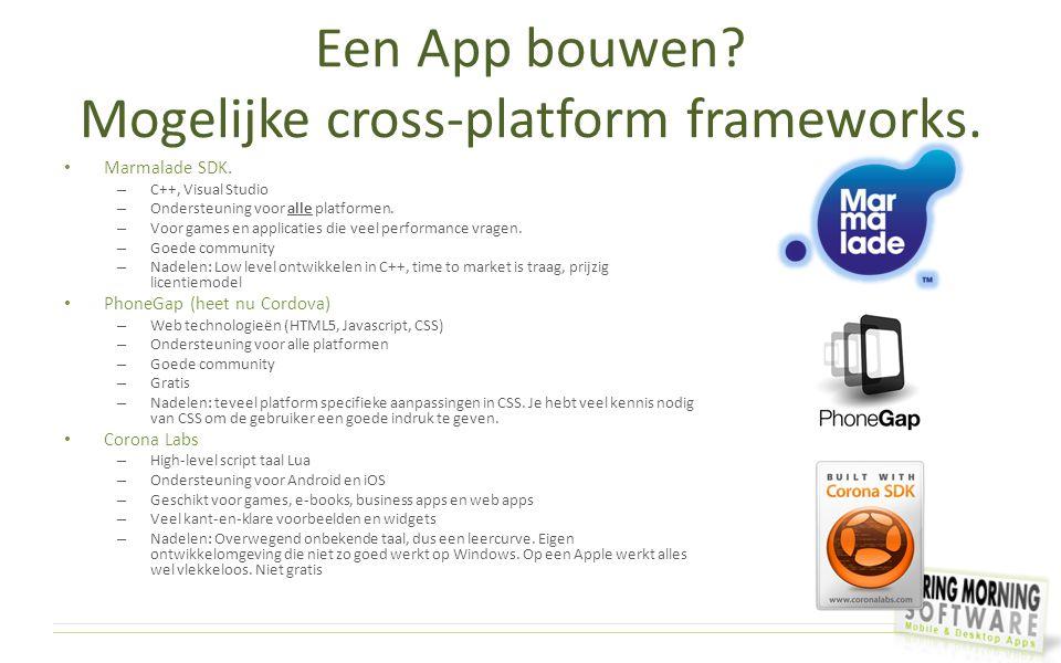 Een App bouwen Mogelijke cross-platform frameworks.
