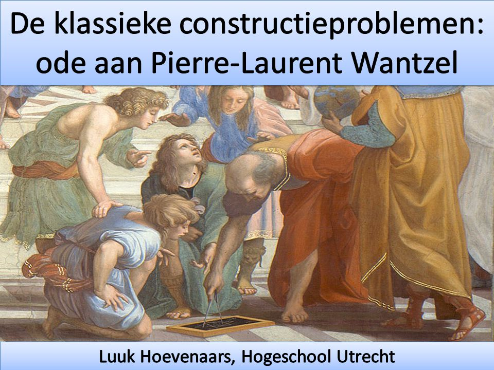 De klassieke constructieproblemen: ode aan Pierre-Laurent Wantzel