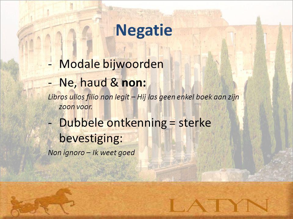 Negatie Modale bijwoorden Ne, haud & non: