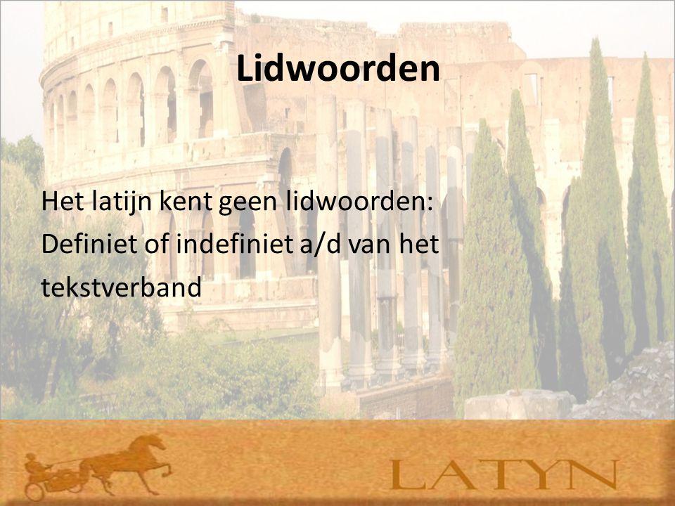 Lidwoorden Het latijn kent geen lidwoorden: