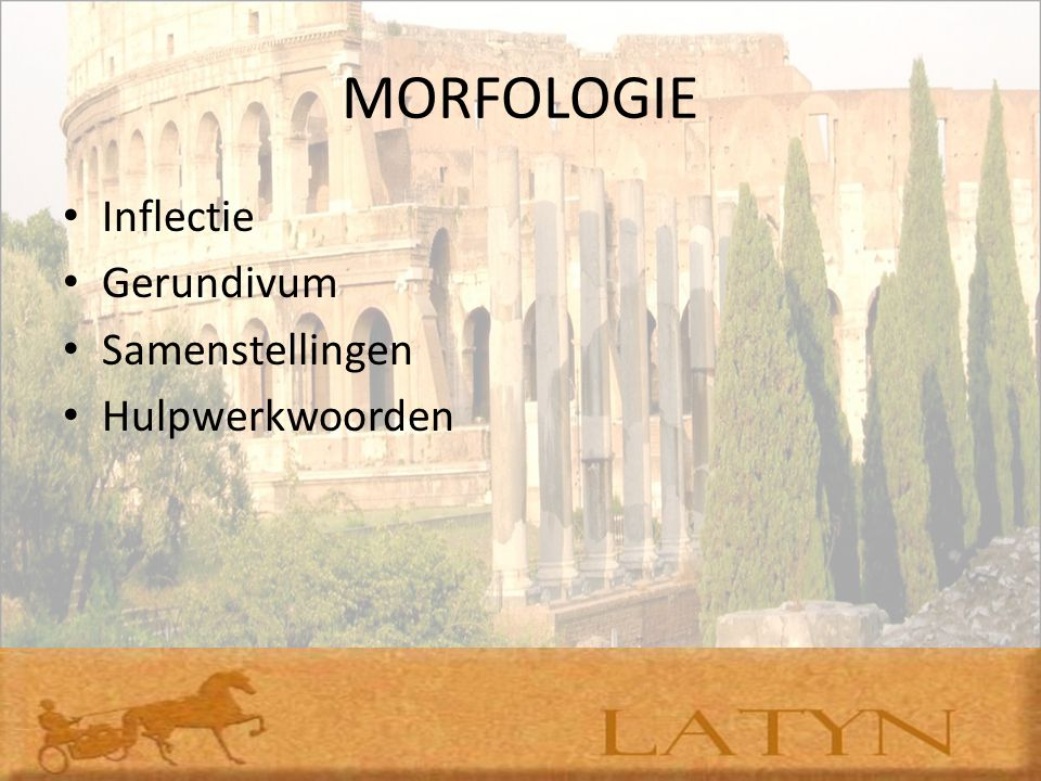 MORFOLOGIE Inflectie Gerundivum Samenstellingen Hulpwerkwoorden