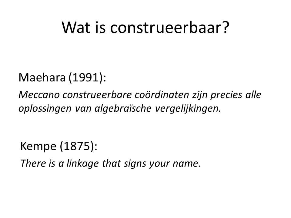 Wat is construeerbaar Maehara (1991): Kempe (1875):