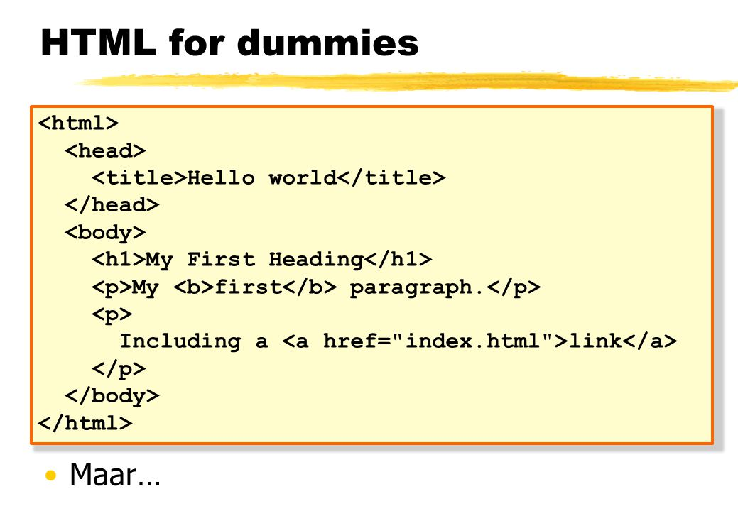 HTML for dummies Maar… <html> <head>
