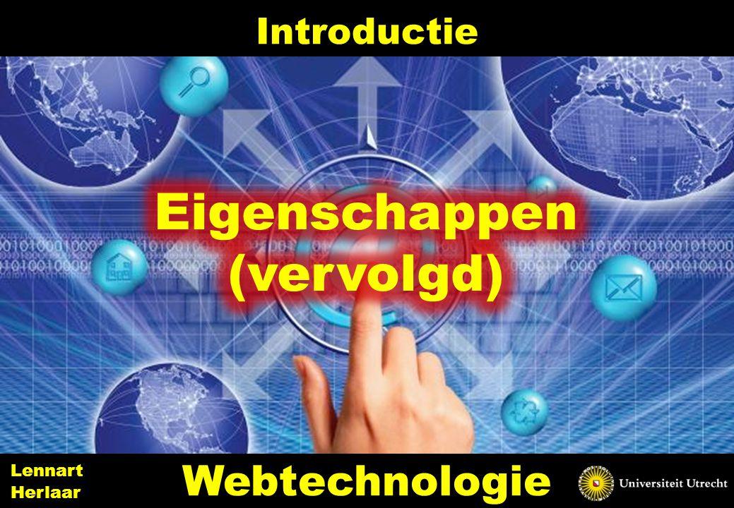 Eigenschappen (vervolgd) Webtechnologie Introductie Lennart Herlaar