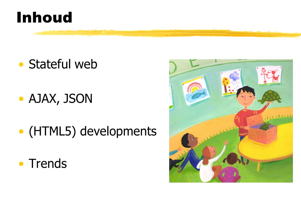 Inhoud Stateful web AJAX, JSON (HTML5) developments Trends