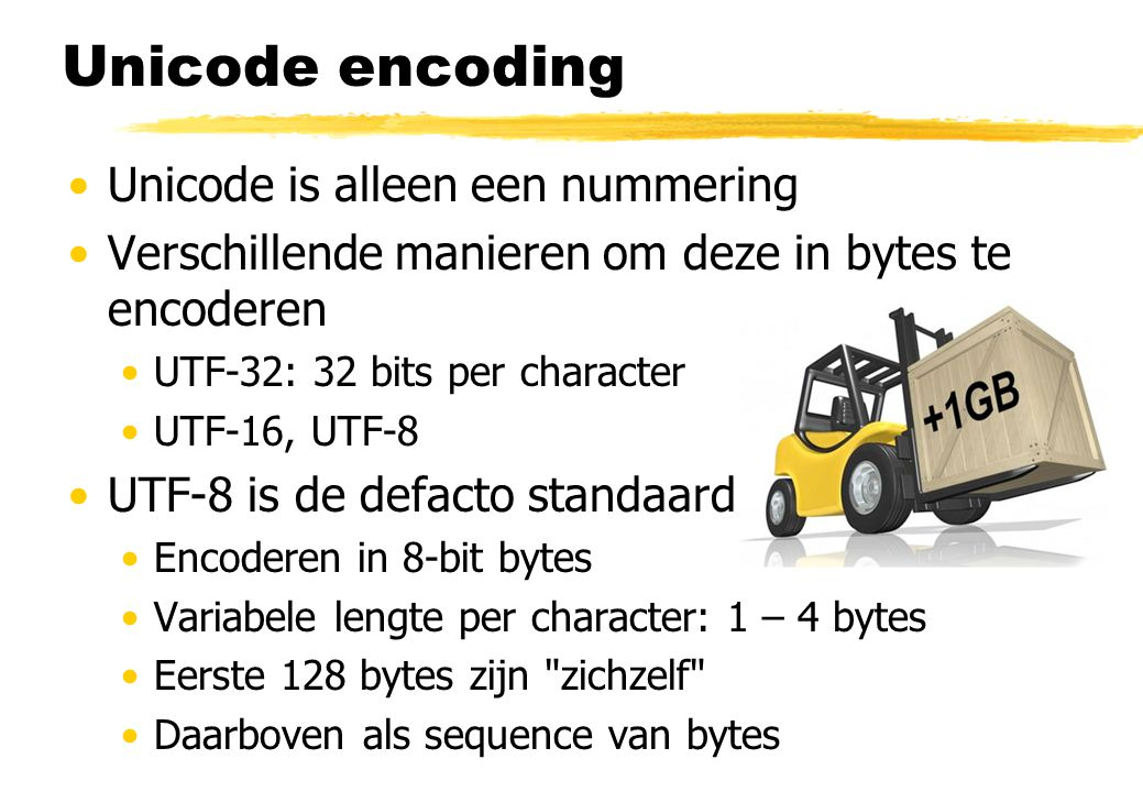 Unicode encoding Unicode is alleen een nummering