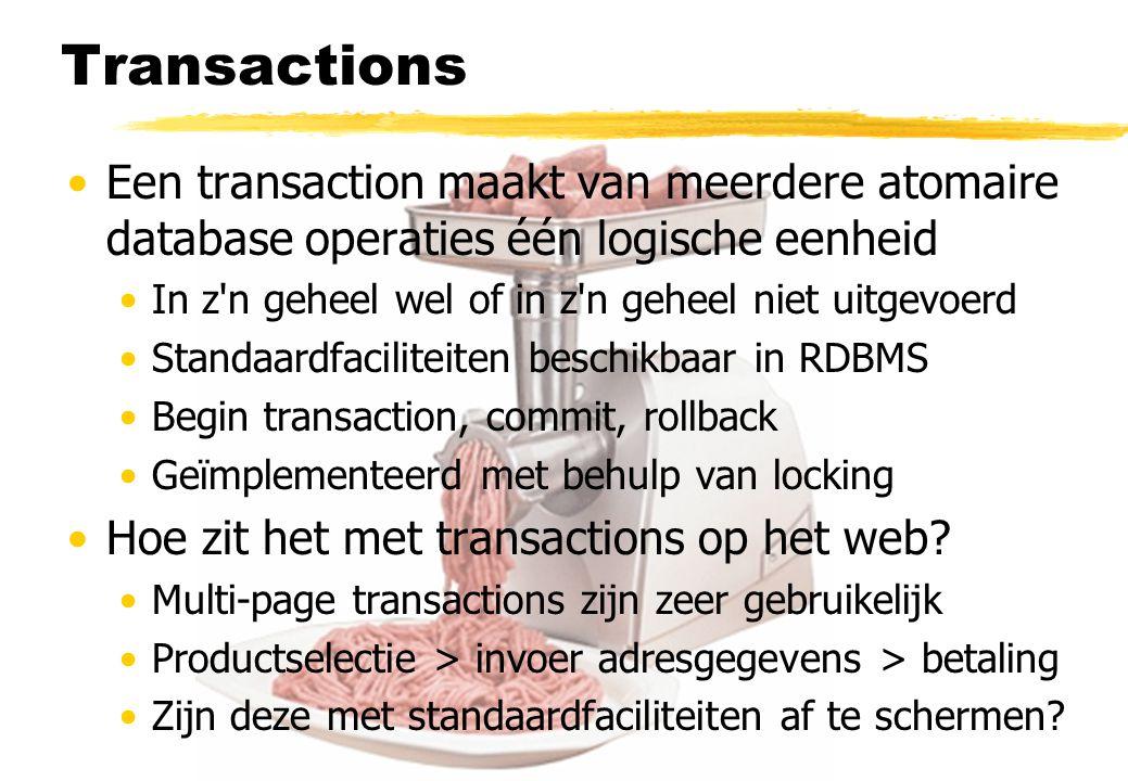 Transactions Een transaction maakt van meerdere atomaire database operaties één logische eenheid. In z n geheel wel of in z n geheel niet uitgevoerd.