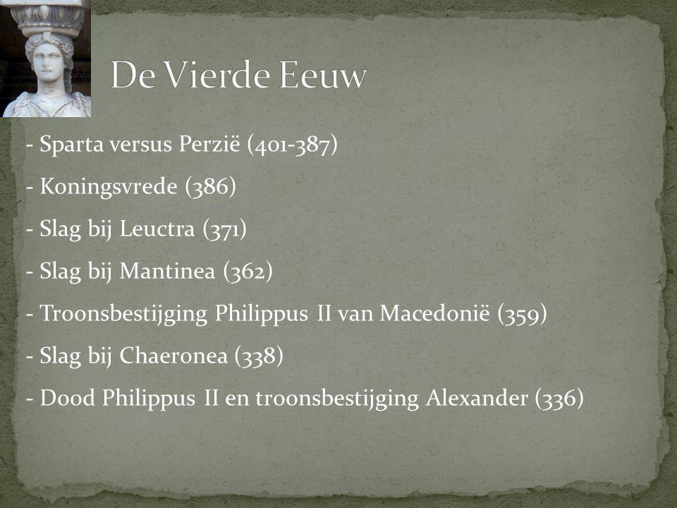 De Vierde Eeuw Sparta versus Perzië (401-387) Koningsvrede (386)