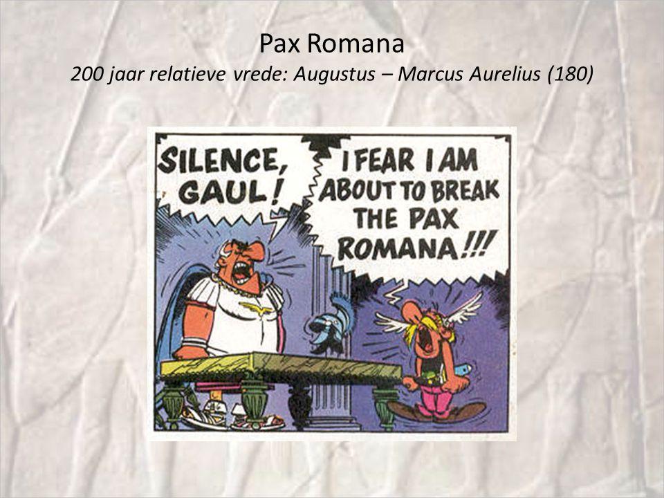 Pax Romana 200 jaar relatieve vrede: Augustus – Marcus Aurelius (180)