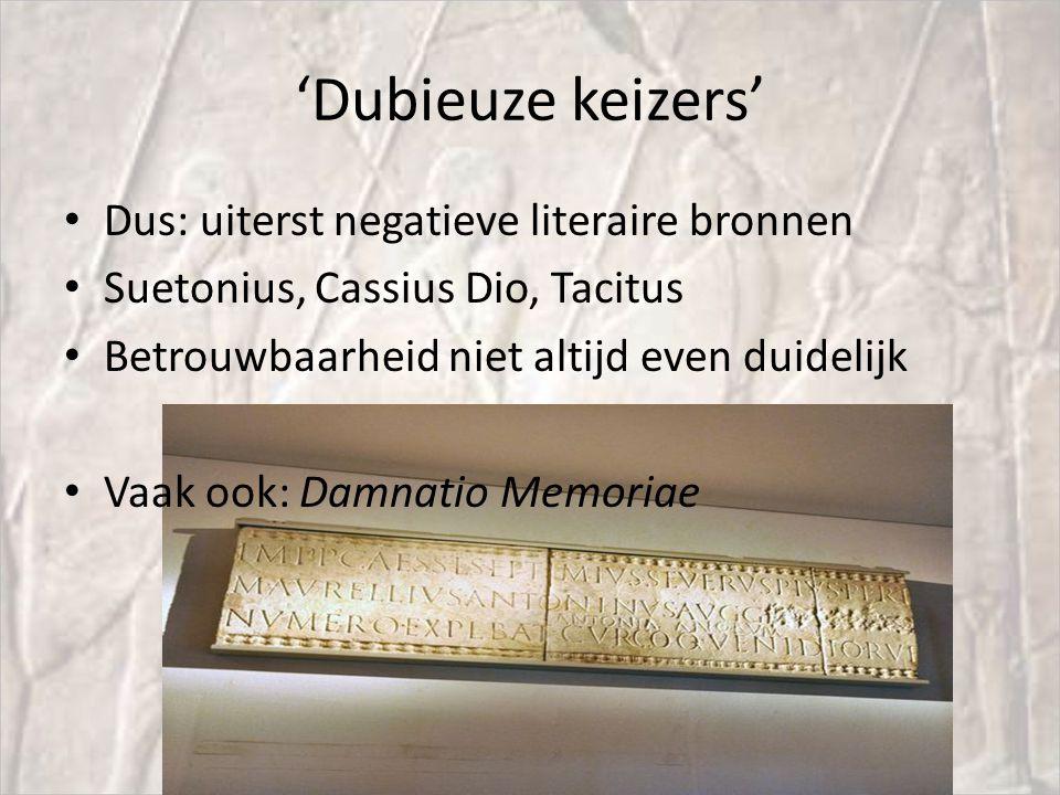'Dubieuze keizers' Dus: uiterst negatieve literaire bronnen