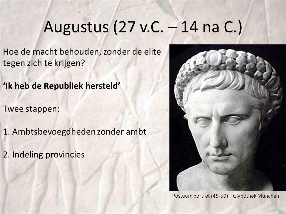 Augustus (27 v.C. – 14 na C.) Hoe de macht behouden, zonder de elite tegen zich te krijgen 'Ik heb de Republiek hersteld'