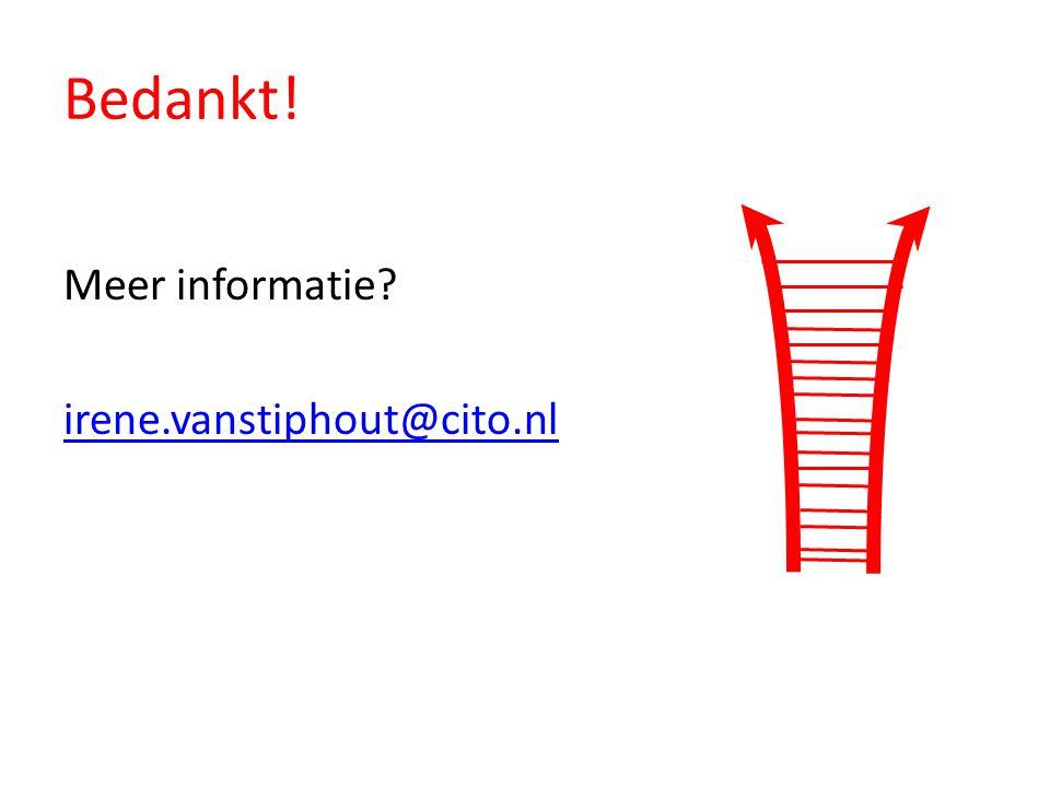 Bedankt! Meer informatie irene.vanstiphout@cito.nl