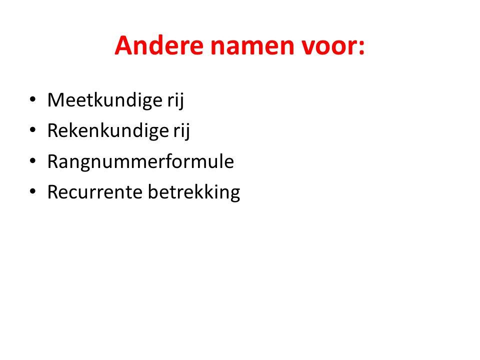Andere namen voor: Meetkundige rij Rekenkundige rij Rangnummerformule