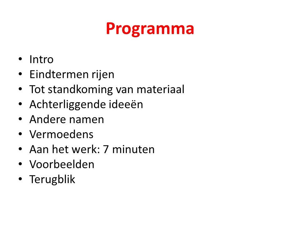 Programma Intro Eindtermen rijen Tot standkoming van materiaal