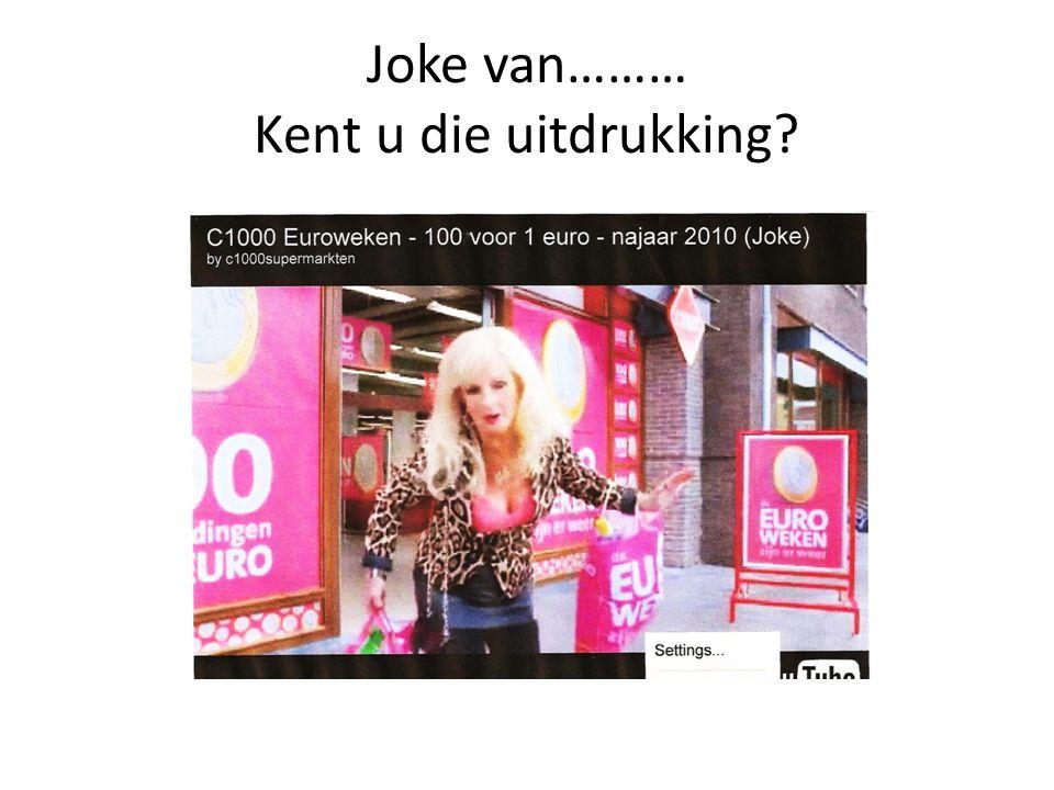 Joke van……… Kent u die uitdrukking