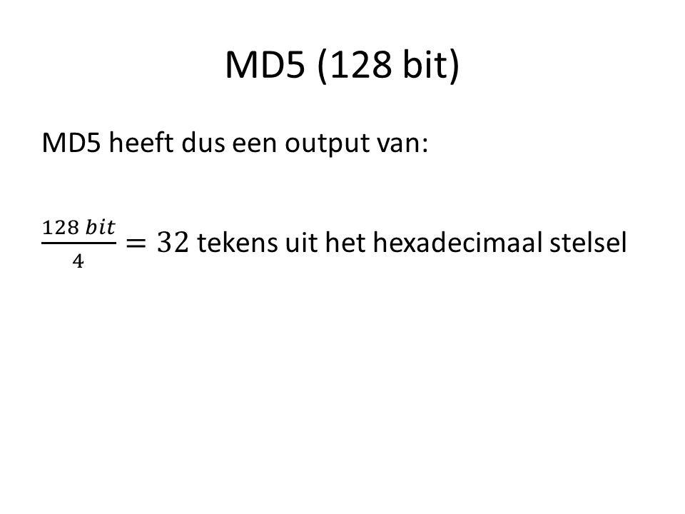 MD5 (128 bit) MD5 heeft dus een output van: 128 𝑏𝑖𝑡 4 =32 tekens uit het hexadecimaal stelsel