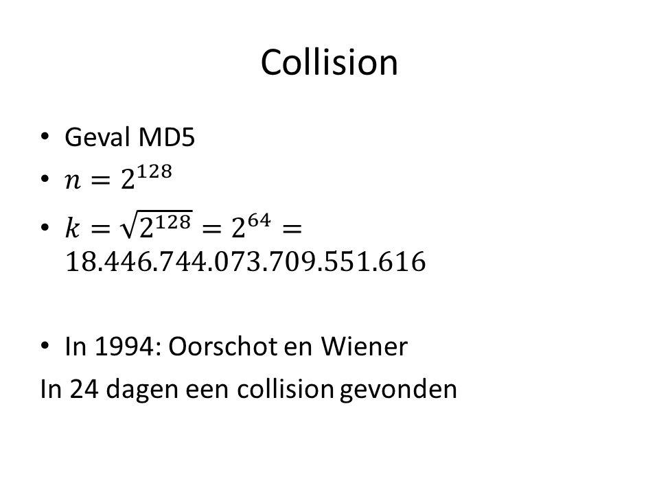 Collision Geval MD5. 𝑛= 2 128. 𝑘= 2 128 = 2 64 =18.446.744.073.709.551.616. In 1994: Oorschot en Wiener.