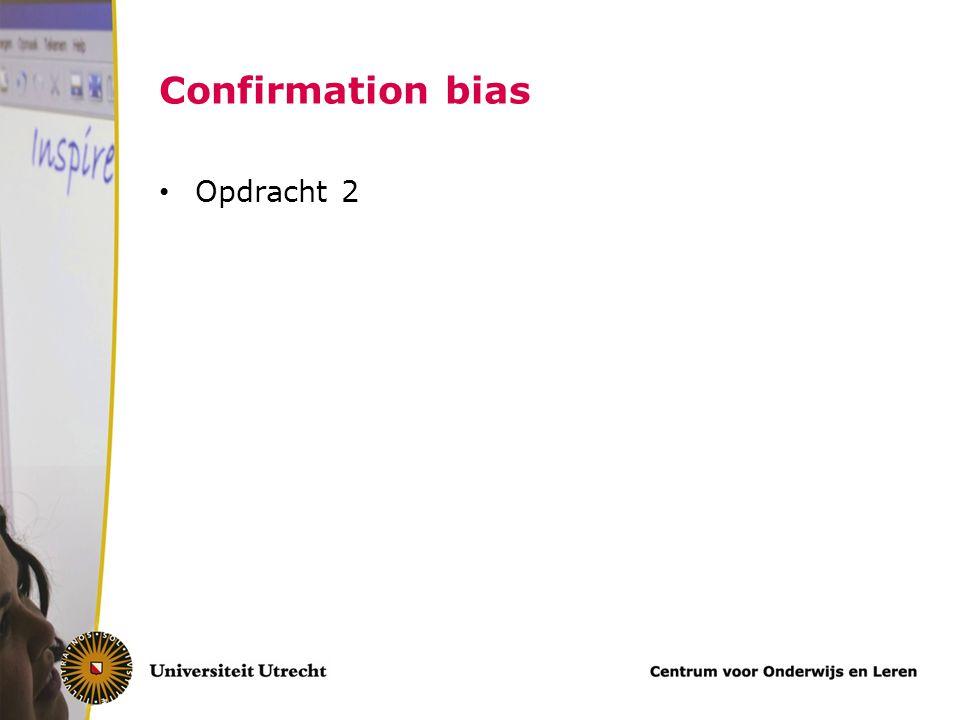 Confirmation bias Opdracht 2 Hier heel goed uitleggen dat het genoeg.