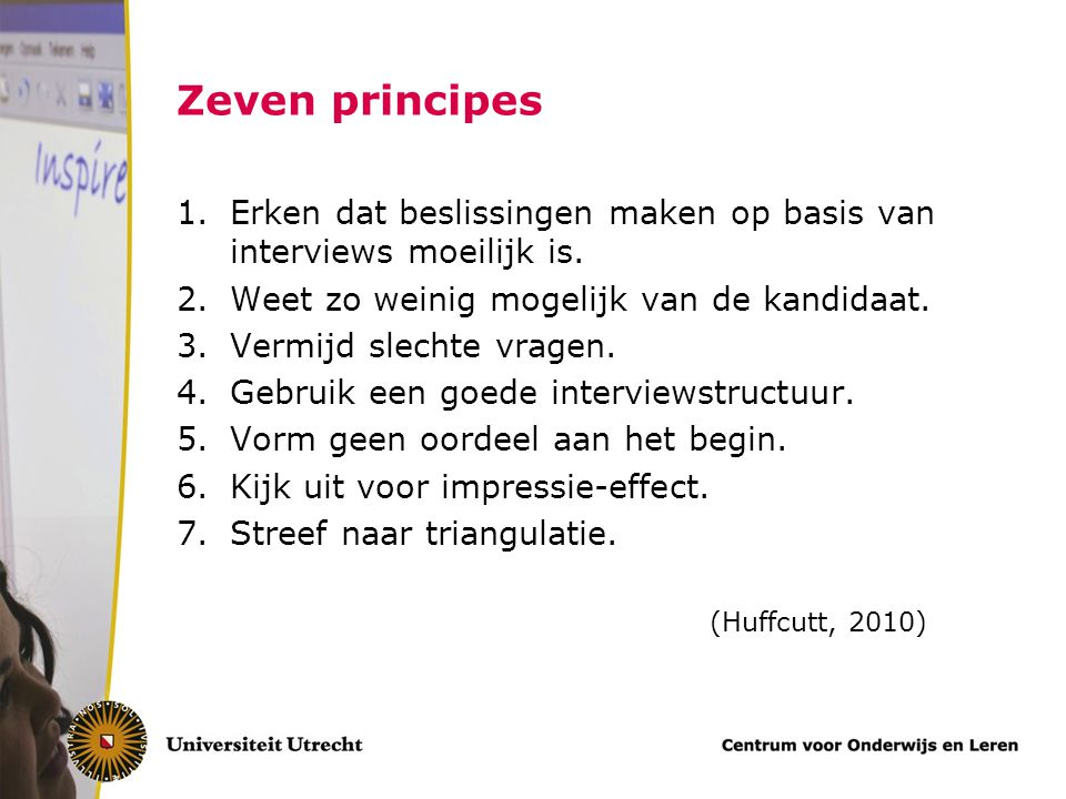 Zeven principes Erken dat beslissingen maken op basis van interviews moeilijk is. Weet zo weinig mogelijk van de kandidaat.
