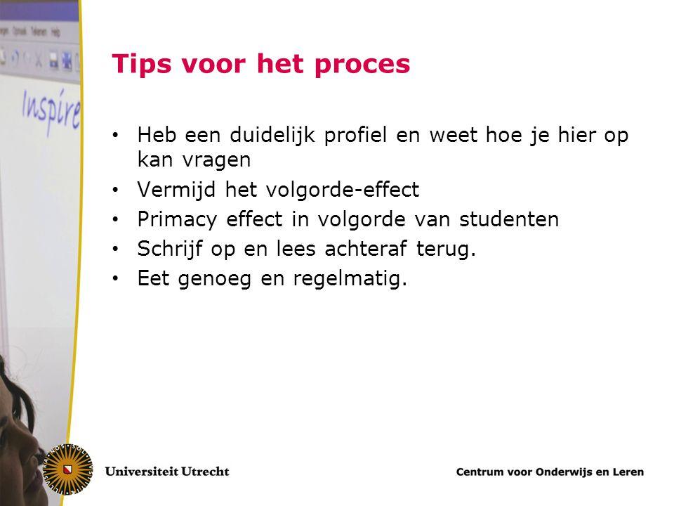 Tips voor het proces Heb een duidelijk profiel en weet hoe je hier op kan vragen. Vermijd het volgorde-effect.