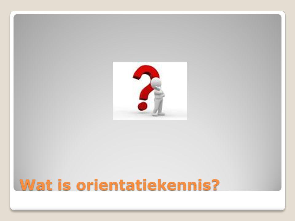 Wat is orientatiekennis