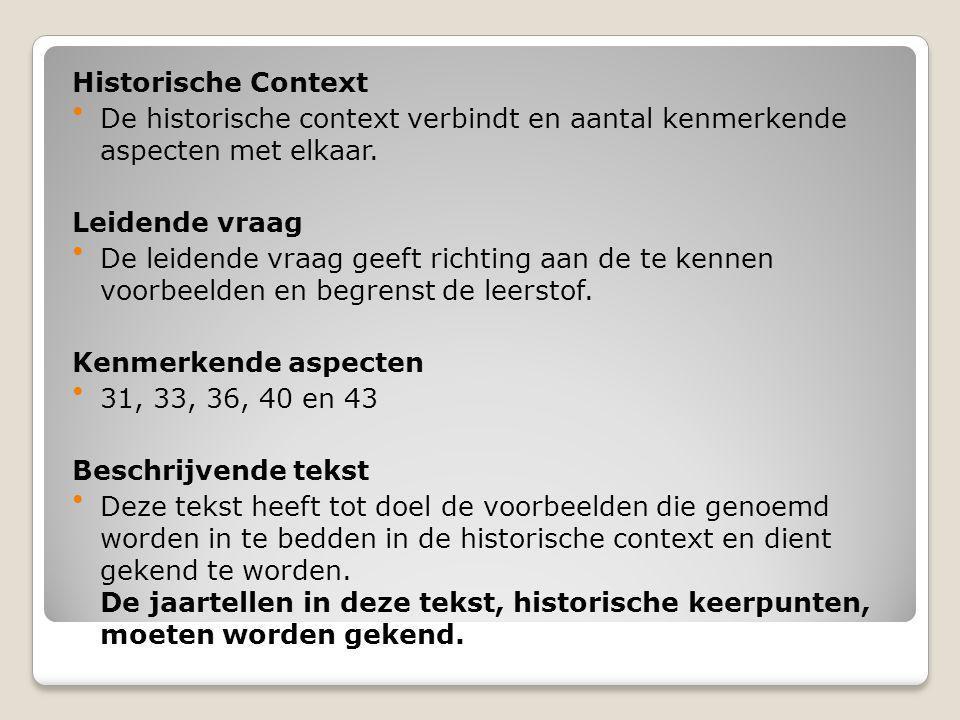 Historische Context De historische context verbindt en aantal kenmerkende aspecten met elkaar. Leidende vraag.