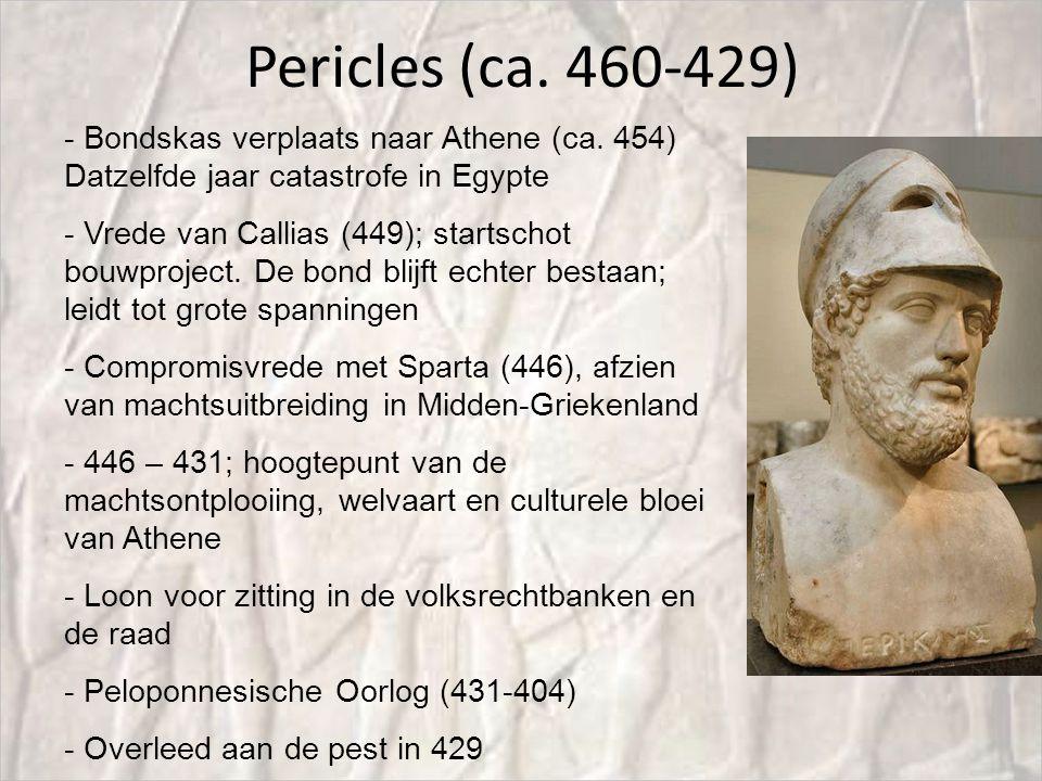 Pericles (ca. 460-429) Bondskas verplaats naar Athene (ca. 454) Datzelfde jaar catastrofe in Egypte.