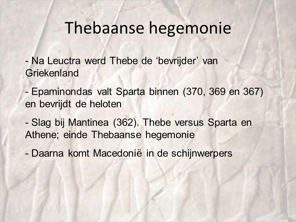 Thebaanse hegemonie Na Leuctra werd Thebe de 'bevrijder' van Griekenland. Epaminondas valt Sparta binnen (370, 369 en 367) en bevrijdt de heloten.