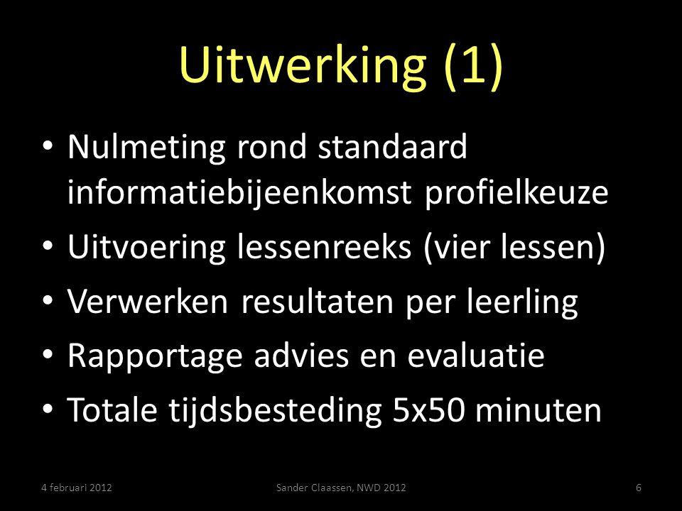 Uitwerking (1) Nulmeting rond standaard informatiebijeenkomst profielkeuze. Uitvoering lessenreeks (vier lessen)