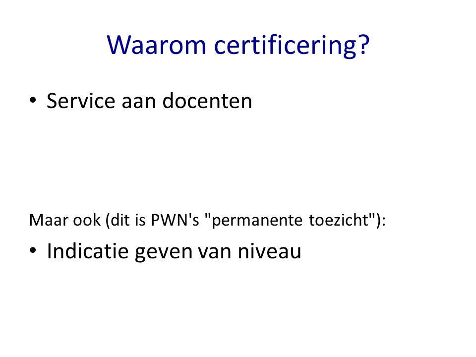 Waarom certificering Service aan docenten Indicatie geven van niveau
