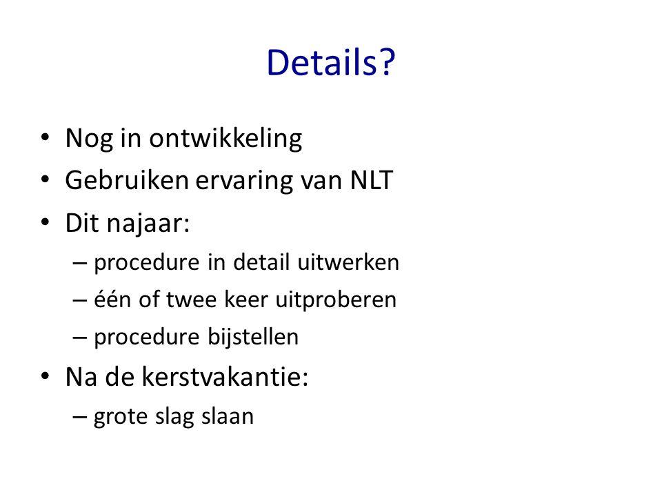 Details Nog in ontwikkeling Gebruiken ervaring van NLT Dit najaar: