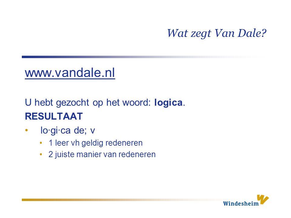 www.vandale.nl Wat zegt Van Dale U hebt gezocht op het woord: logica.
