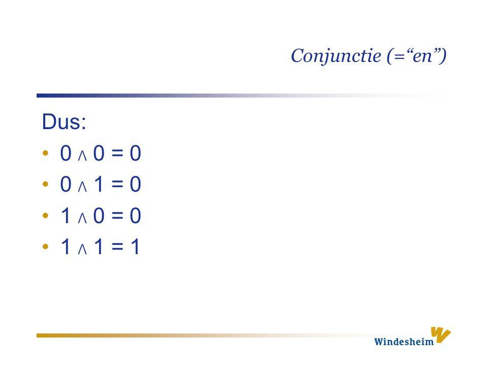 Conjunctie (= en ) Dus: 0 Λ 0 = 0 0 Λ 1 = 0 1 Λ 0 = 0 1 Λ 1 = 1