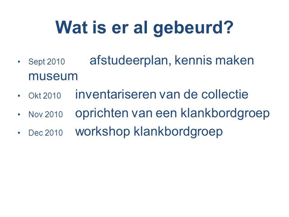 Wat is er al gebeurd Sept 2010 afstudeerplan, kennis maken museum