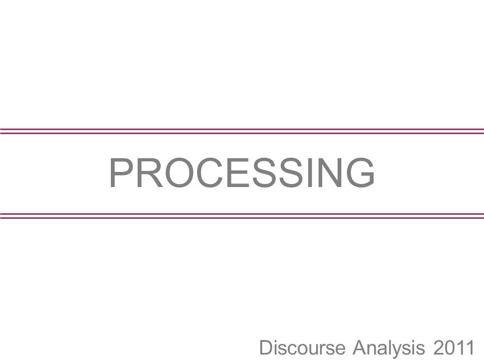 PROCESSING Discourse Analysis 2011