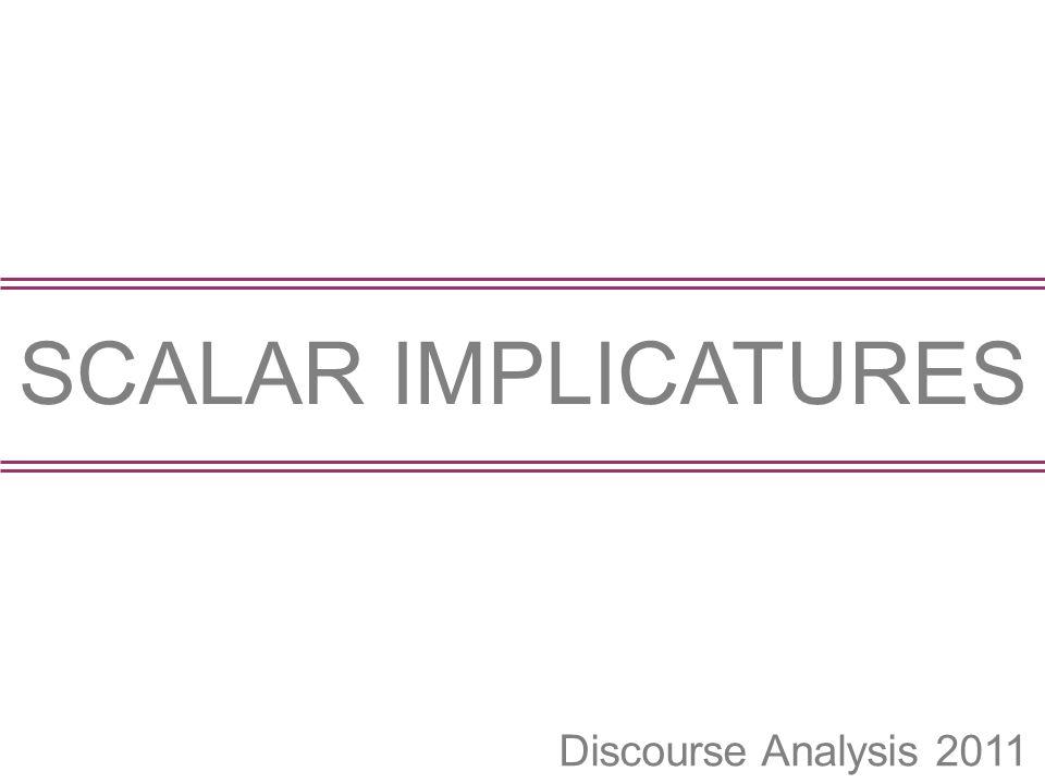 SCALAR IMPLICATURES Discourse Analysis 2011